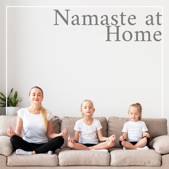 Namaste at Home: Meditation Music and Yoga Sounds Collection 2020