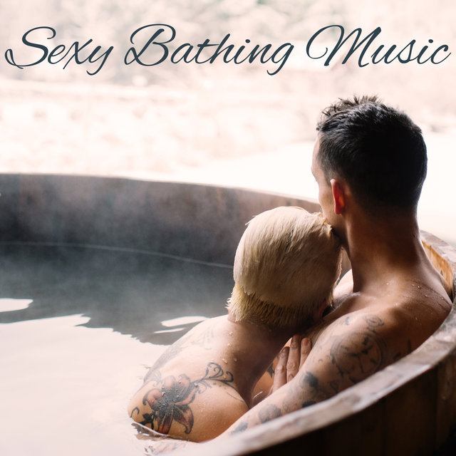 Sexy Bathing Music: Romantic Chill Out for A Sensual Bath for Two