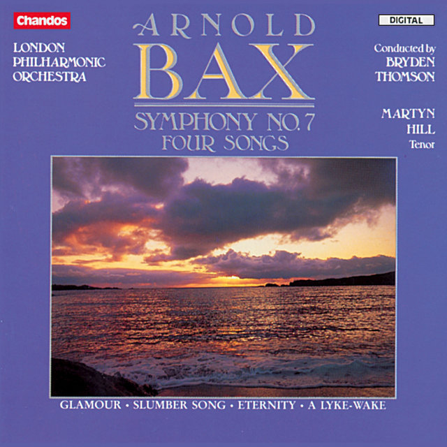 Bax: Symphony No. 7 & Four Songs