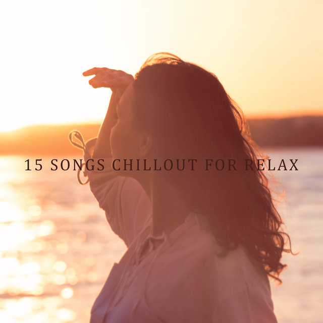 15 Songs Chillout for Relax: Electronic Beats for Total Calming Down & Relax, Zero Stress