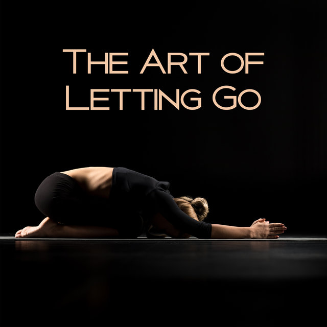 The Art of Letting Go - Stop Being Nervous and Stressful and Start a Daily Meditation Practice