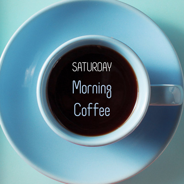 Saturday Morning Coffee - Relaxing Jazz Created to Listen During Lazy Weekend Days, Aromatic Espresso, Bustle in the Kitchen, Breakfast in Bed, Total Rest After a Hard Week