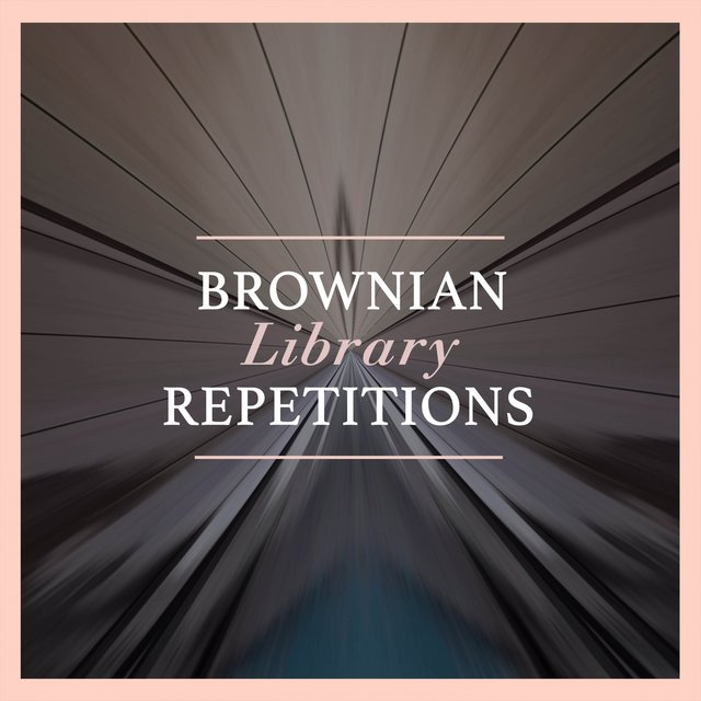 Brownian Library Repetitions