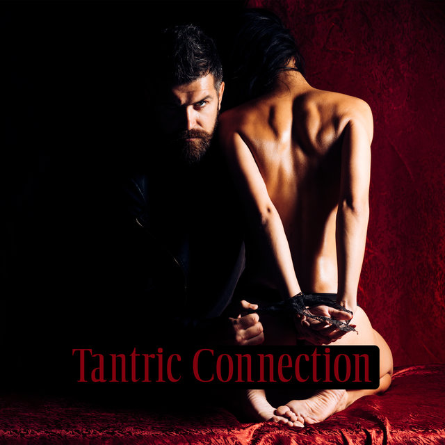 Tantric Connection: Background Music for Exercises Deepening Your Relationship With A Partner