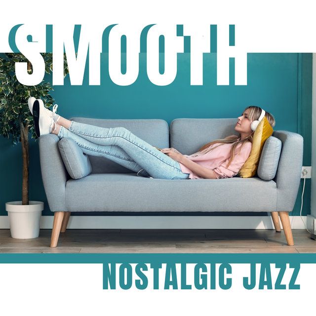 Smooth Nostalgic Jazz: Relaxation, Rest & Sleep