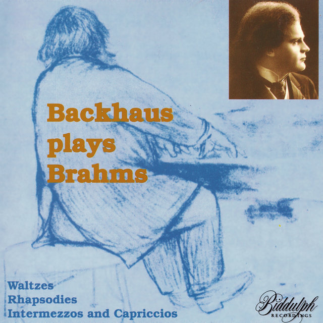 Backhaus Plays Brahms - Waltzes, Rhapsodies, Intermezzos, Capriccios