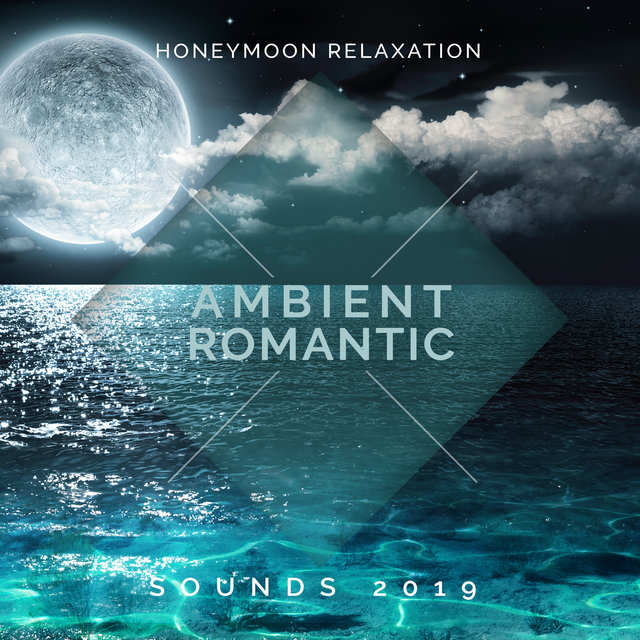 Honeymoon Relaxation Ambient Romantic Sounds 2019