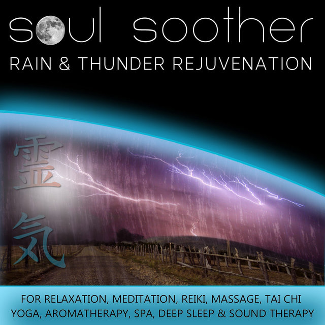 Rain and Thunder Rejuvenation for Relaxation, Meditation, Reiki, Massage, Tai Chi, Yoga, Aromatherapy, Spa, Deep Sleep and Sound Therapy