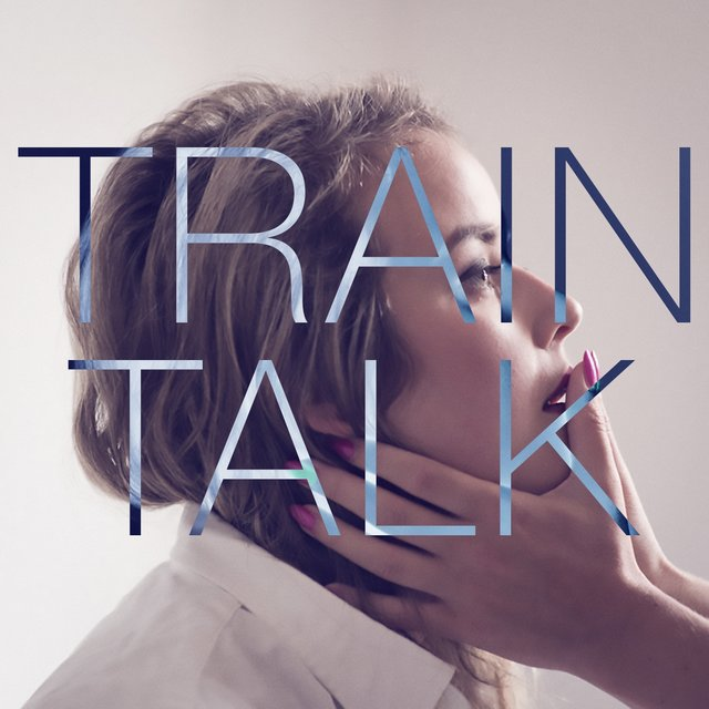 Train Talk (Don't Ask Me About Love)