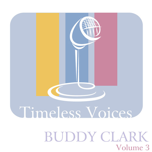 Timeless Voices: Buddy Clark, Vol. 3