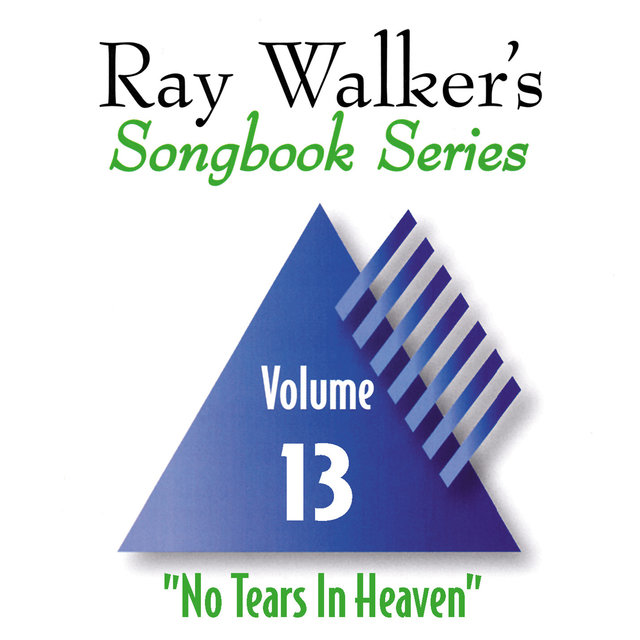 No Tears in Heaven, Vol. 13, Ray Walker's Songbook Series