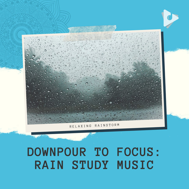 Downpour to Focus: Rain Study Music