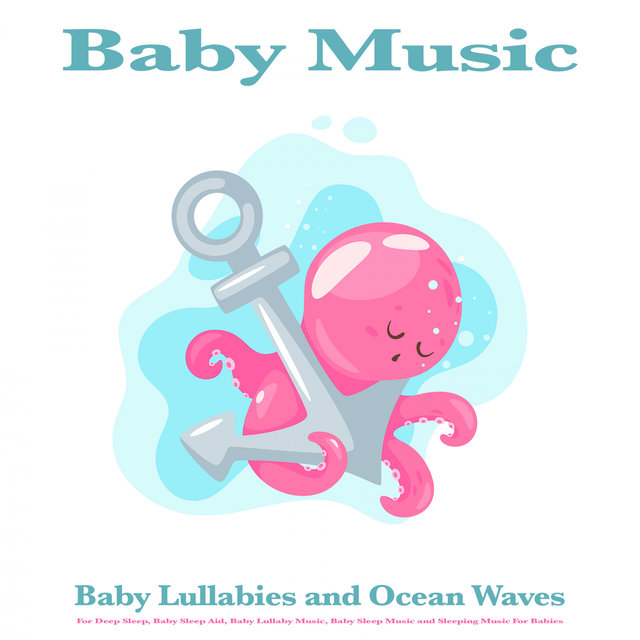 Baby Music: Baby Lullabies and Ocean Waves For Deep Sleep, Baby Sleep Aid, Baby Lullaby Music, Baby Sleep Music and Sleeping Music For Babies
