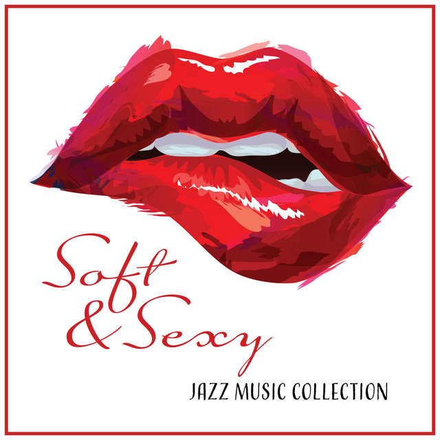 Soft & Sexy Jazz Music Collection