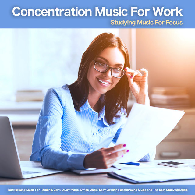Concentration Music For Work: Studying Music For Focus, Background Music For Reading, Calm Study Music, Office Music, Easy Listening Background Music and The Best Studying Music