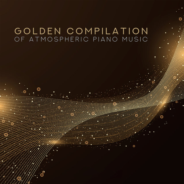 Golden Compilation of Atmospheric Piano Music