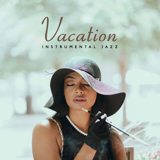 Vacation Instrumental Jazz (Jazz Music Wherever You Want To Go)