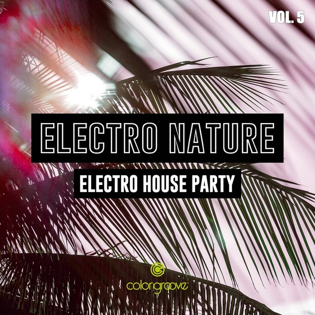Electro Nature, Vol. 5 (Electro House Party)