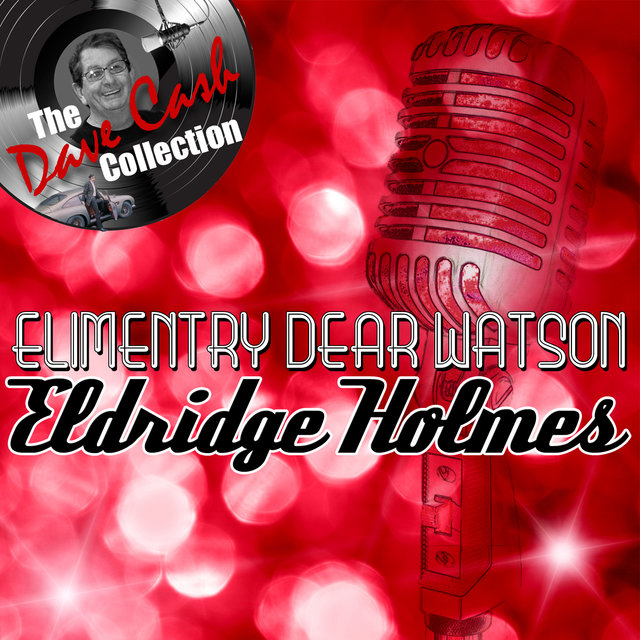 Elimentry Dear Watson - [The Dave Cash Collection]