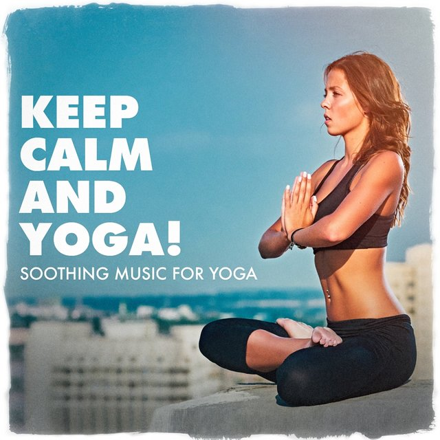 Keep calm and yoga ! - Soothing music for yoga
