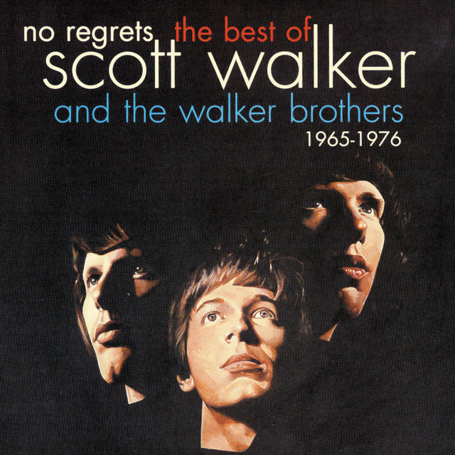 No Regrets - The Best Of Scott Walker & The Walker Brothers 1965 - 1976