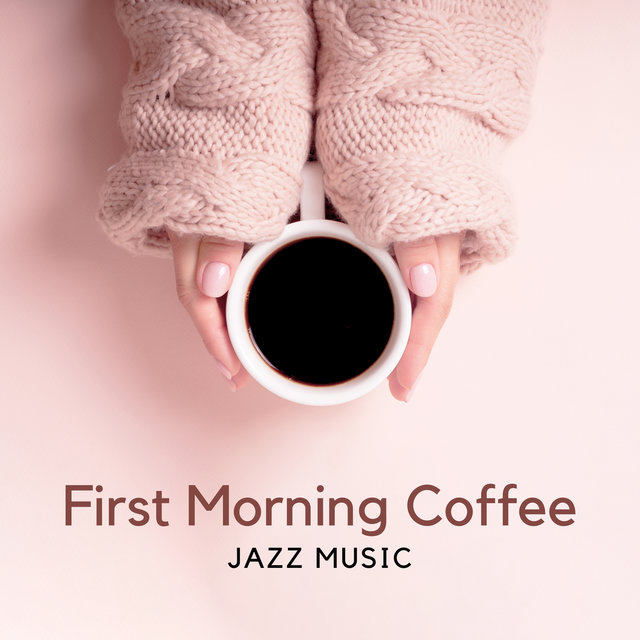 First Morning Coffee – Jazz Music for Making Breakfast, Improve Your Mood & Get Ready to Work