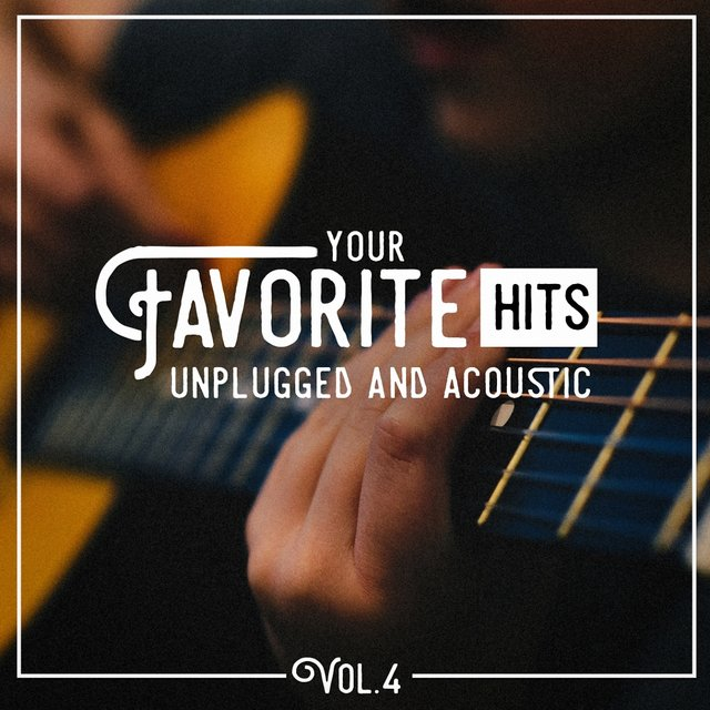 Your Favorite Hits Unplugged and Acoustic, Vol. 4