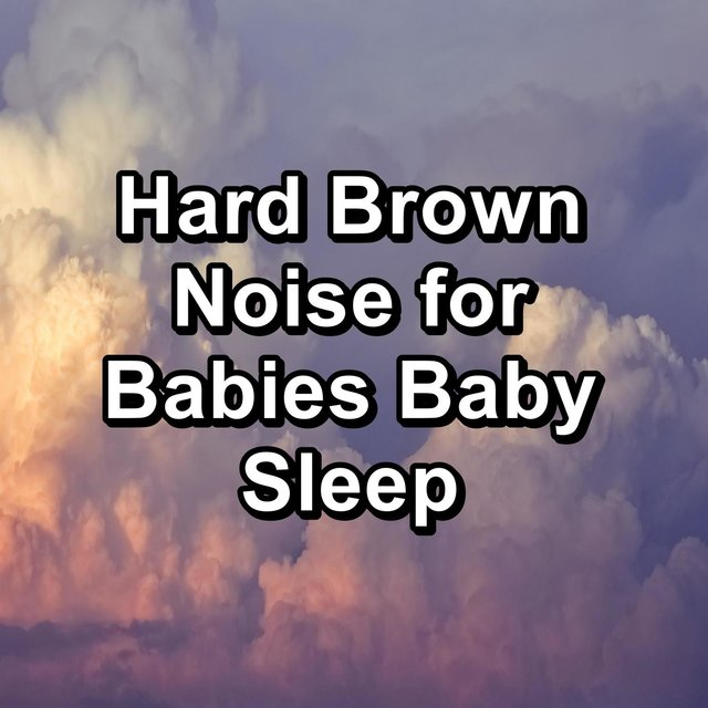 Hard Brown Noise for Babies Baby Sleep