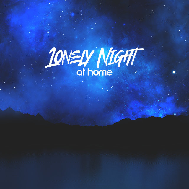 Lonely Night at Home: Relaxing Background Music for Home Activities: Relaxation, Bathing, Chill on the Couch, Houseworks, Rest and Sleep