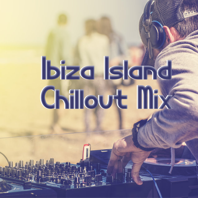 Ibiza Island Chillout Mix - Start Your Holiday Rest and Listen to This Hot Chillout Music, Summer Time, Elevative Dance, Deep Lounge, Ambient Light, Beach Party