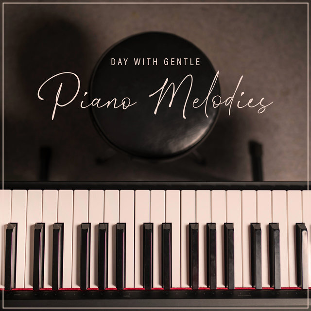 Day with Gentle Piano Melodies – Sentimental Session for Relaxation