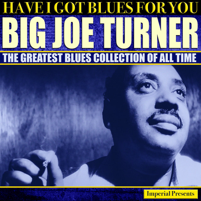 Big Joe Turner (Have I Got Blues Got You)