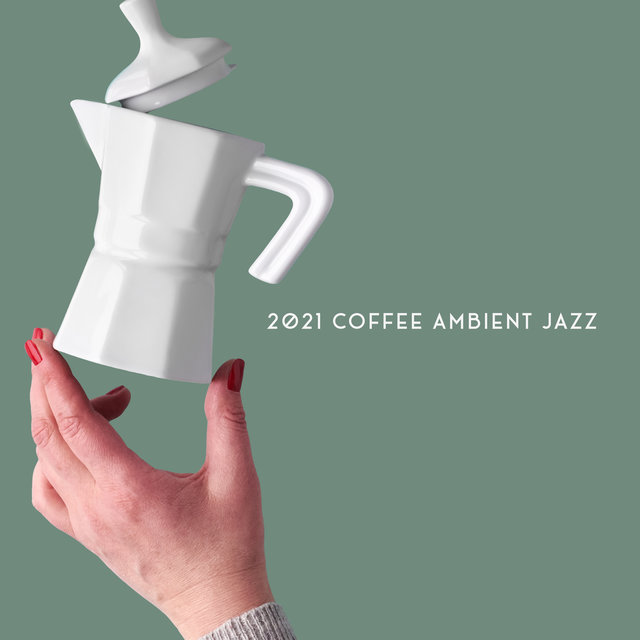 2021 Coffee Ambient Jazz – Instrumental Jazz for Total Relax
