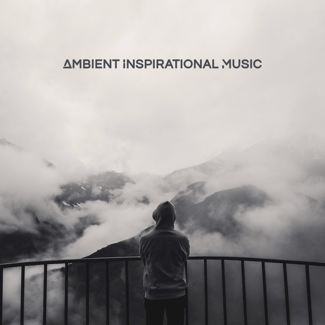 Ambient Inspirational Music: 15 Songs to Improve concentration, Great for Learning and Studying