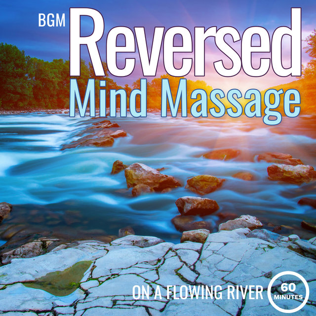 Reversed Mind Massage on a Flowing River