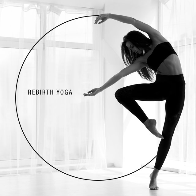 Rebirth Yoga – Relaxing Music for Yoga Class, Soothing Nature Sounds, Relax Your Mind and Breath