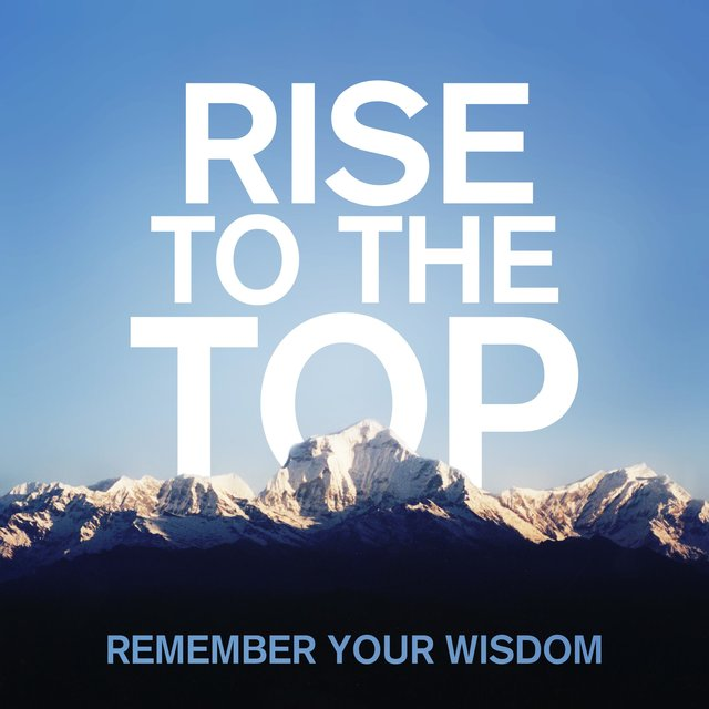 Rise to the Top / Remember Your Wisdom