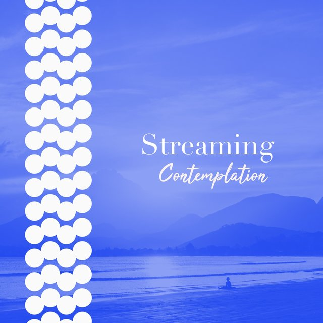 # Streaming Contemplation