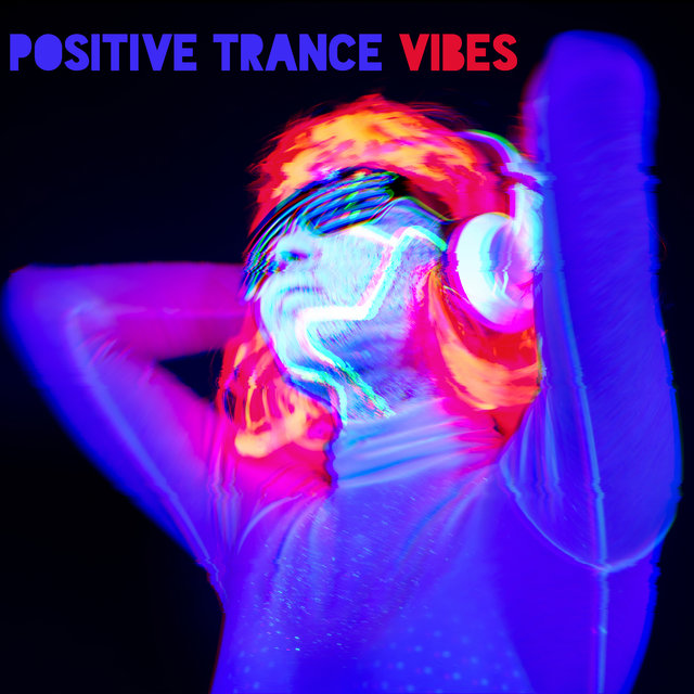 Positive Trance Vibes: Mood Boosting & Uplifting EDM 2020