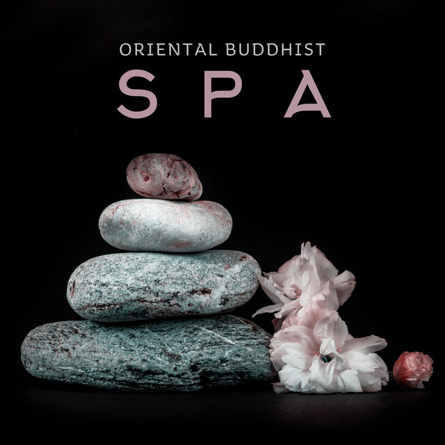 Oriental Buddhist Spa - 15 of the Greatest New Age Songs for the Spa, Wellness, Massage and Relaxation