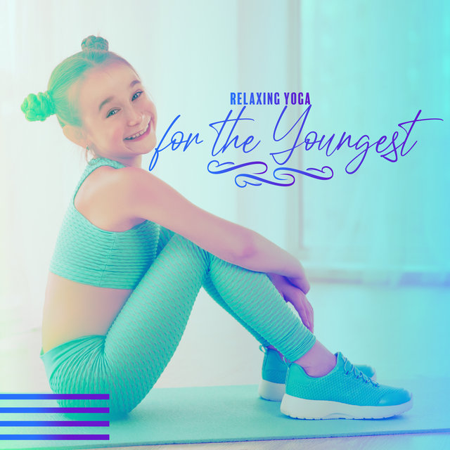Relaxing Yoga for the Youngest - Child New Age Music, Yoga Training, Harmony & Balance