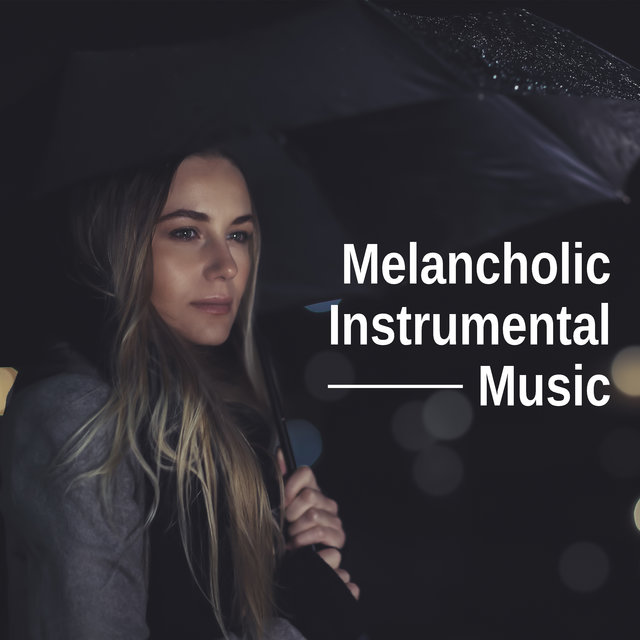 Melancholic Instrumental Music: Soothing Jazz Sounds when you Feel a Little Bit Down and Sad