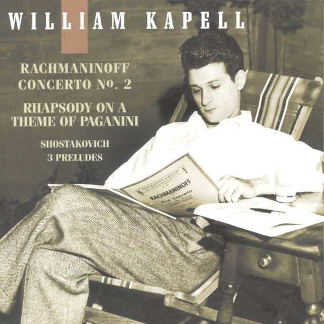 William Kapell Edition, Vol. 3: Rachmaninoff: Concerto No. 2 and Rhapsody on a Theme of Paganini; Shostakovich: 3 Preludes