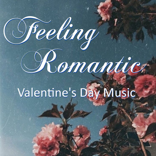 Feeling Romantic Valentine's Day Playlist