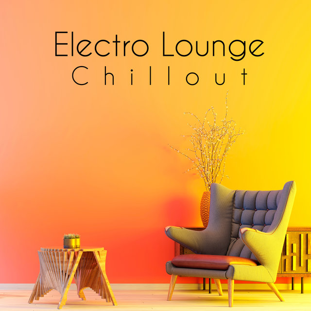 Electro Lounge Chillout: Compilation of Club Rhythms, House Beats and Best Songs of Ibiza