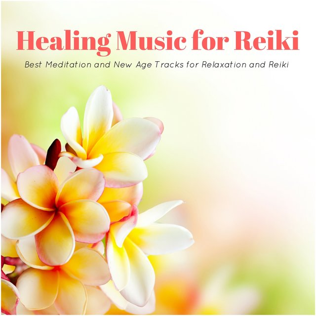 Healing Music for Reiki - Best Meditation and New Age Tracks for Relaxation and Reiki