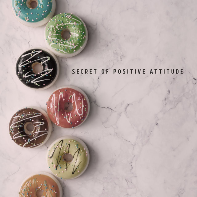 Secret of Positive Attitude – Instrumental and Smooth Jazz Melodies to Celebrate All Day with Positive Vibrations