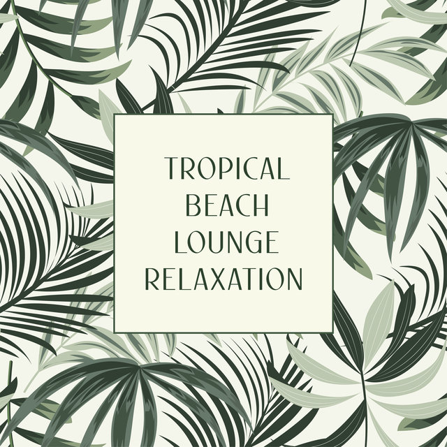 Tropical Beach Lounge Relaxation – Stunning Chillout Music Collection for Summer 2020, Night Bar, Places and Faces, Tropical Party, Under the Palms, Shoreside, Sunset Sky