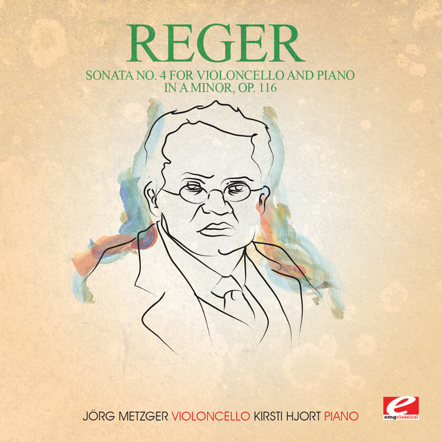 Reger: Sonata No. 4 for Violoncello and Piano in A Minor, Op. 116 (Digitally Remastered)