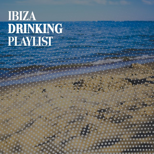 Ibiza Drinking Playlist